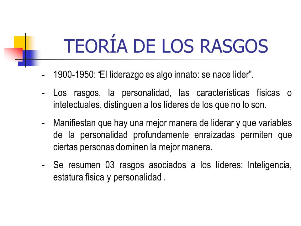 TEORÍA DE LOS RASGOS 1900-1950: El liderazgo es algo innato: se nace lider .