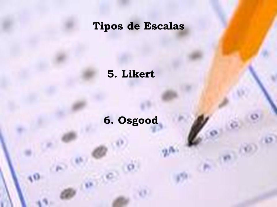 Tipos de Escalas 5. Likert 6. Osgood