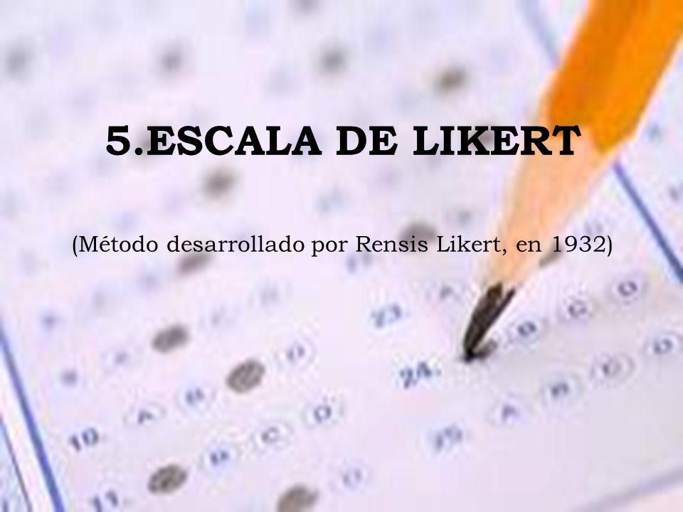 (Método desarrollado por Rensis Likert, en 1932)