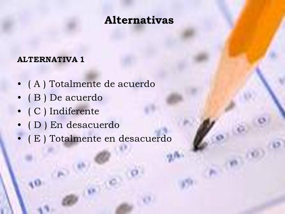 Alternativas ( A ) Totalmente de acuerdo ( B ) De acuerdo