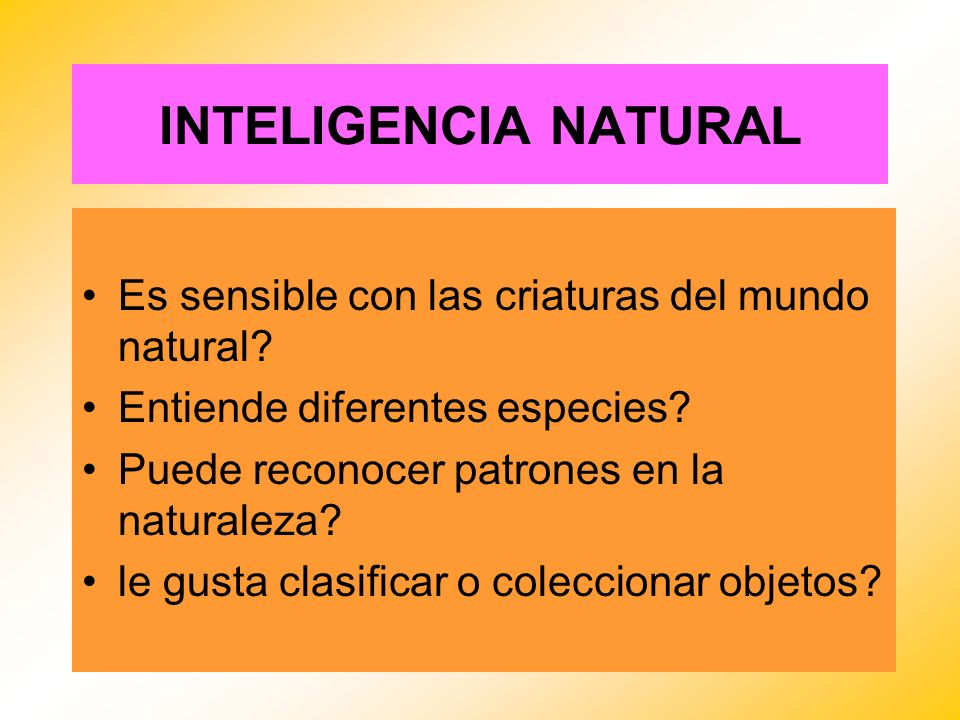 INTELIGENCIA NATURAL Es sensible con las criaturas del mundo natural