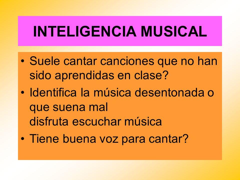 INTELIGENCIA MUSICAL Suele cantar canciones que no han sido aprendidas en clase