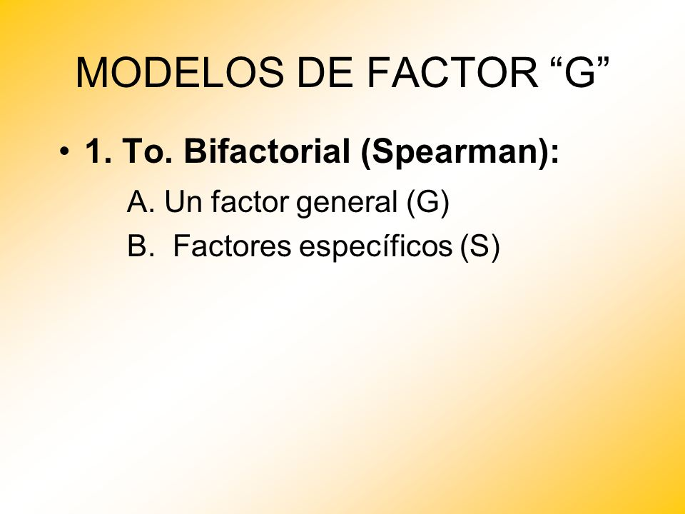 MODELOS DE FACTOR G 1. To. Bifactorial (Spearman):