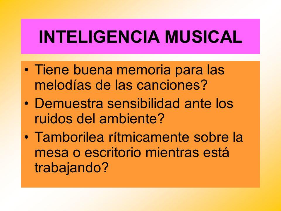 INTELIGENCIA MUSICAL Tiene buena memoria para las melodías de las canciones Demuestra sensibilidad ante los ruidos del ambiente