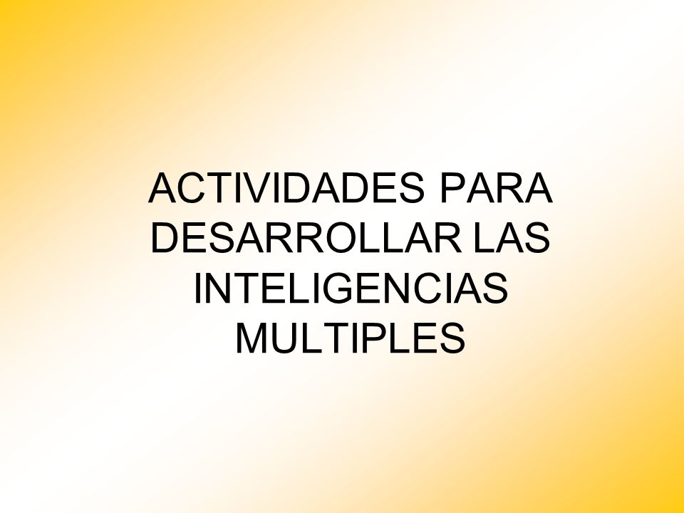 ACTIVIDADES PARA DESARROLLAR LAS INTELIGENCIAS MULTIPLES