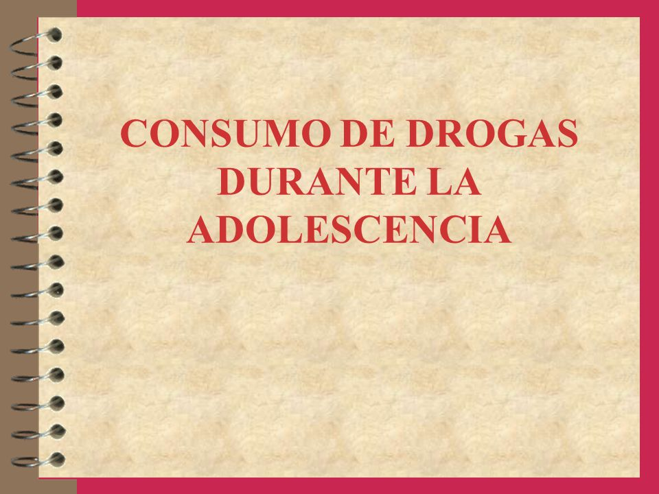 CONSUMO DE DROGAS DURANTE LA ADOLESCENCIA