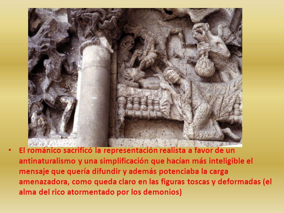 El románico sacrificó la representación realista a favor de un antinaturalismo y una simplificación que hacían más inteligible el mensaje que quería difundir y además potenciaba la carga amenazadora, como queda claro en las figuras toscas y deformadas (el alma del rico atormentado por los demonios)