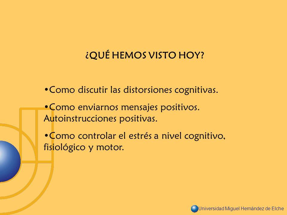 ¿QUÉ HEMOS VISTO HOY Como discutir las distorsiones cognitivas. Como enviarnos mensajes positivos. Autoinstrucciones positivas.