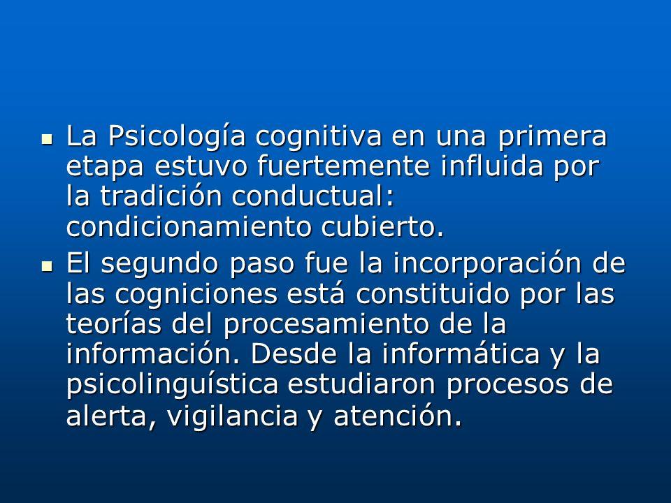 La Psicología cognitiva en una primera etapa estuvo fuertemente influida por la tradición conductual: condicionamiento cubierto.