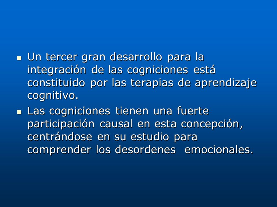 Un tercer gran desarrollo para la integración de las cogniciones está constituido por las terapias de aprendizaje cognitivo.