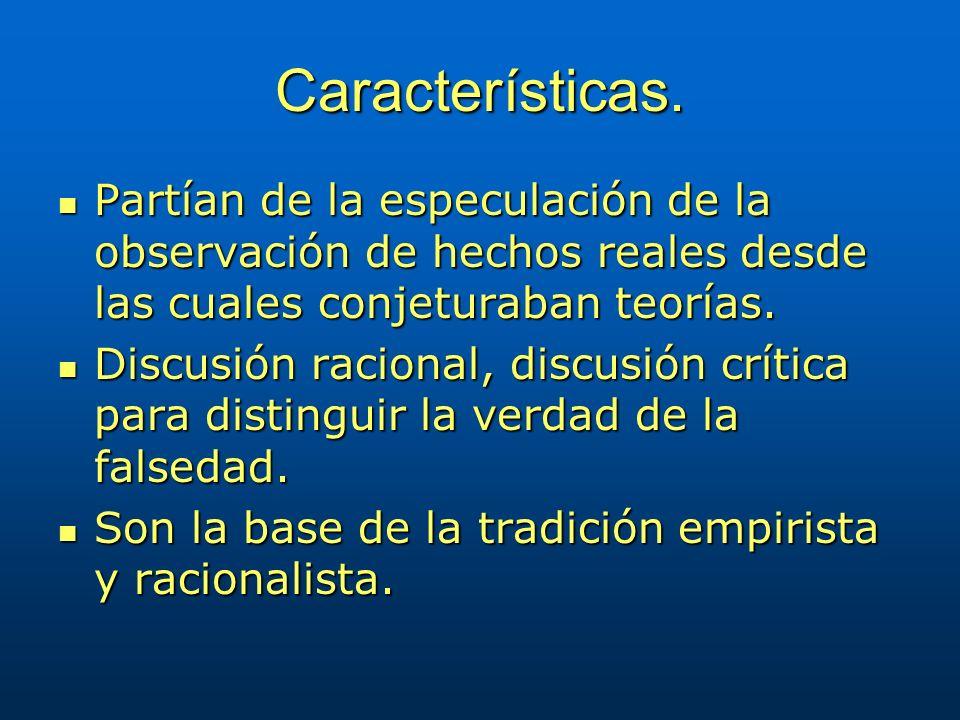 Características. Partían de la especulación de la observación de hechos reales desde las cuales conjeturaban teorías.