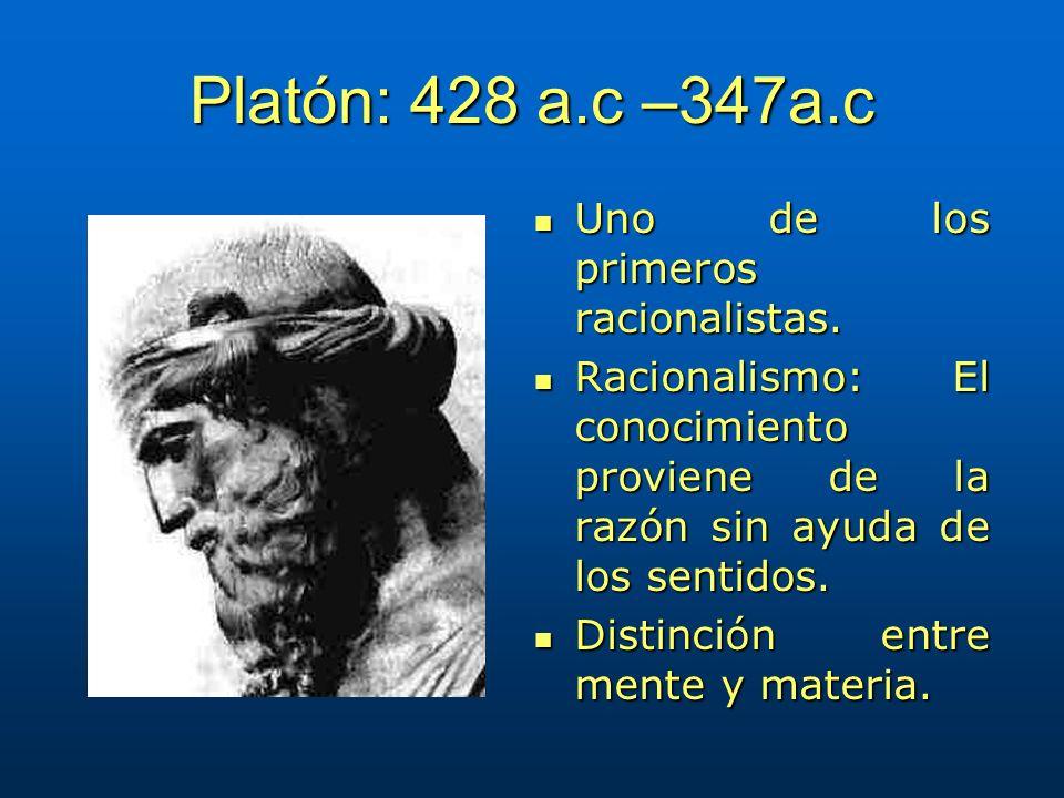 Platón: 428 a.c –347a.c Uno de los primeros racionalistas.