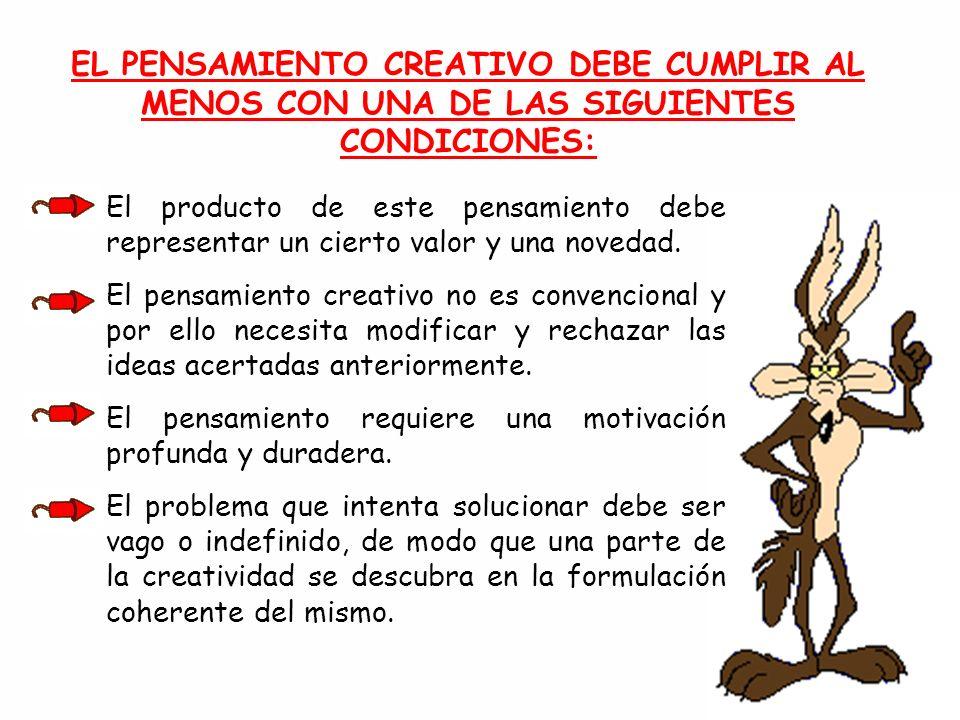EL PENSAMIENTO CREATIVO DEBE CUMPLIR AL MENOS CON UNA DE LAS SIGUIENTES CONDICIONES: