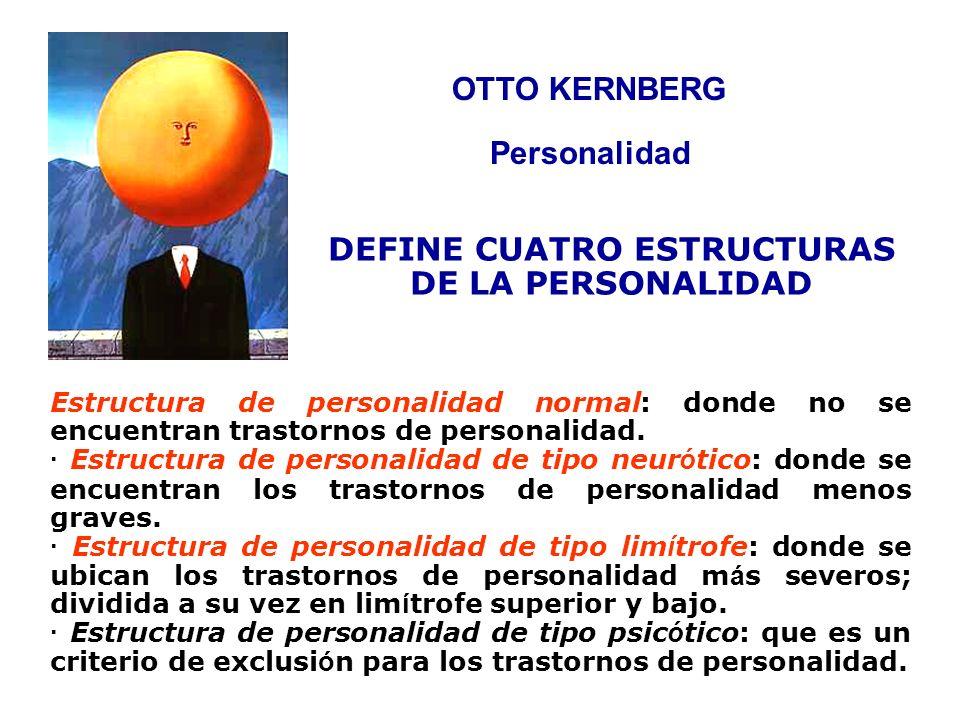 DEFINE CUATRO ESTRUCTURAS DE LA PERSONALIDAD