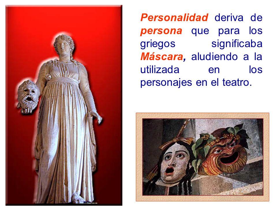 Personalidad deriva de persona que para los griegos significaba Máscara, aludiendo a la utilizada en los personajes en el teatro.