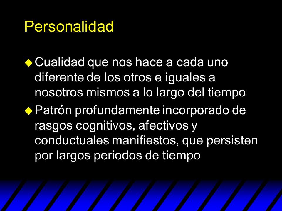 Personalidad Cualidad que nos hace a cada uno diferente de los otros e iguales a nosotros mismos a lo largo del tiempo.