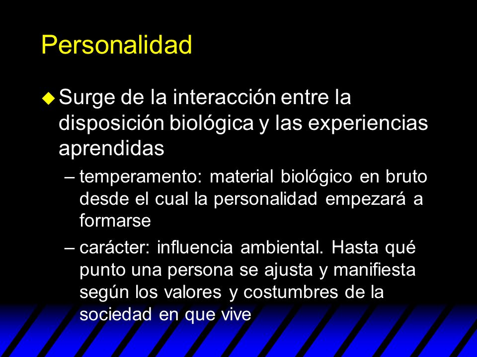 Personalidad Surge de la interacción entre la disposición biológica y las experiencias aprendidas.