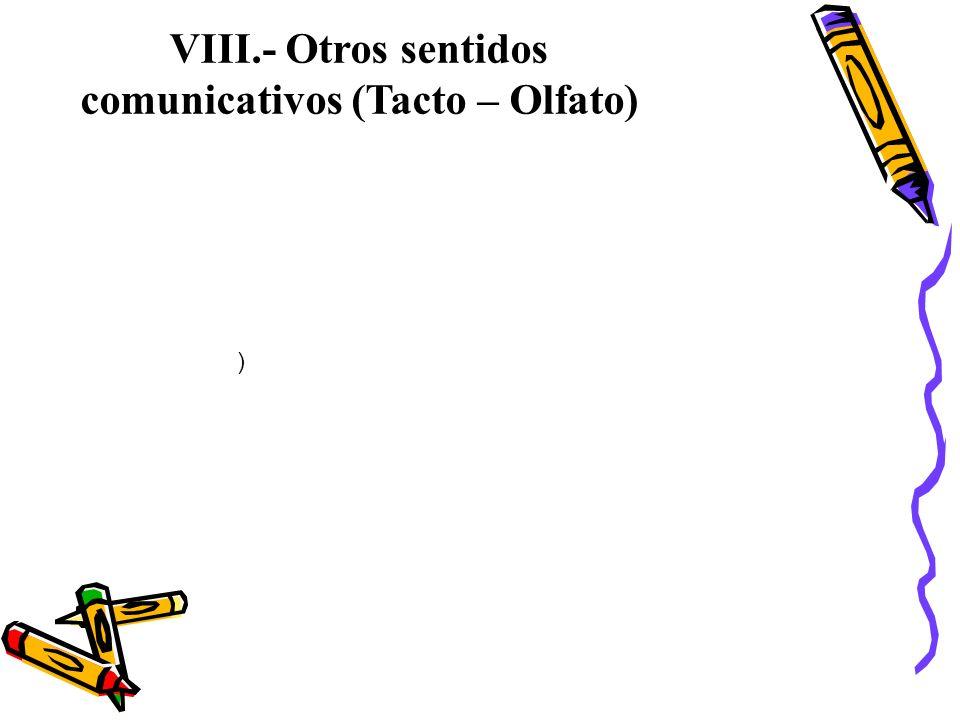 VIII.- Otros sentidos comunicativos (Tacto – Olfato)