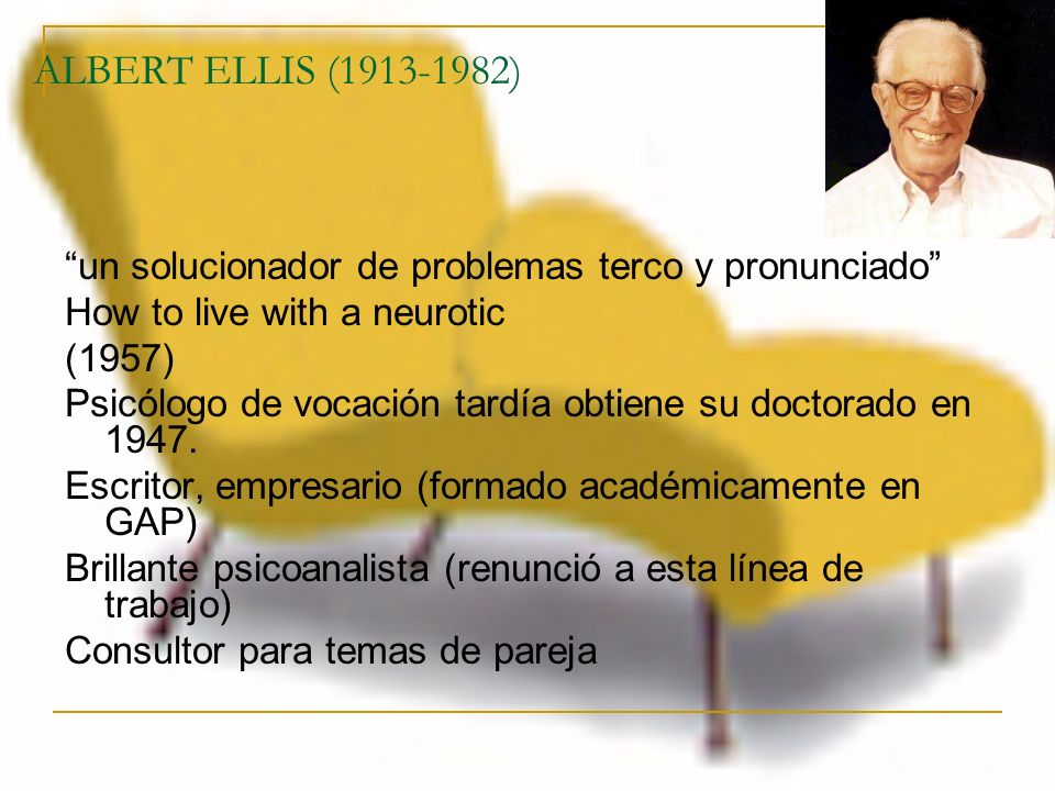 ALBERT ELLIS (1913-1982) un solucionador de problemas terco y pronunciado How to live with a neurotic.