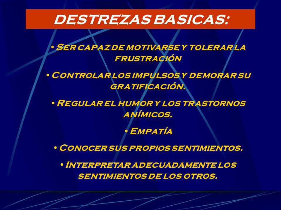 DESTREZAS BASICAS: Ser capaz de motivarse y tolerar la frustración