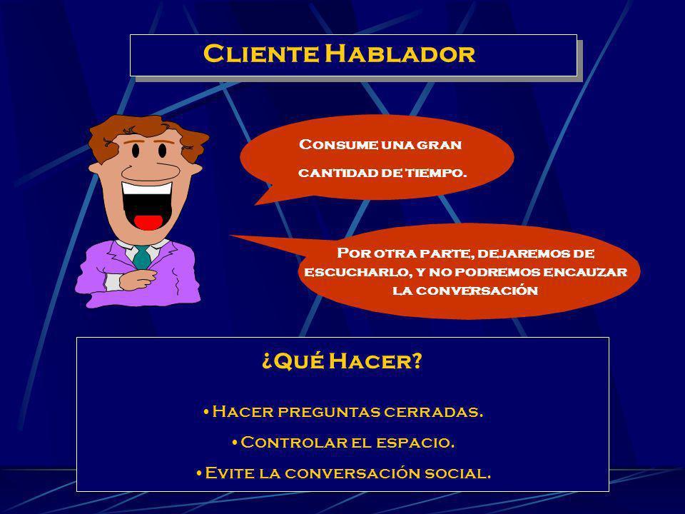Cliente Hablador ¿Qué Hacer Hacer preguntas cerradas.