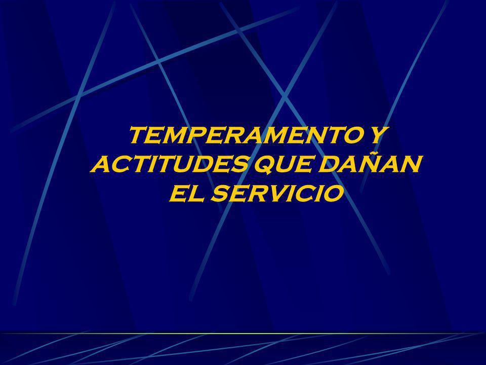 TEMPERAMENTO Y ACTITUDES QUE DAÑAN EL SERVICIO