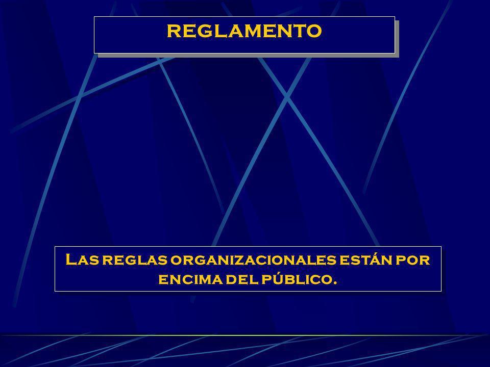 Las reglas organizacionales están por encima del público.