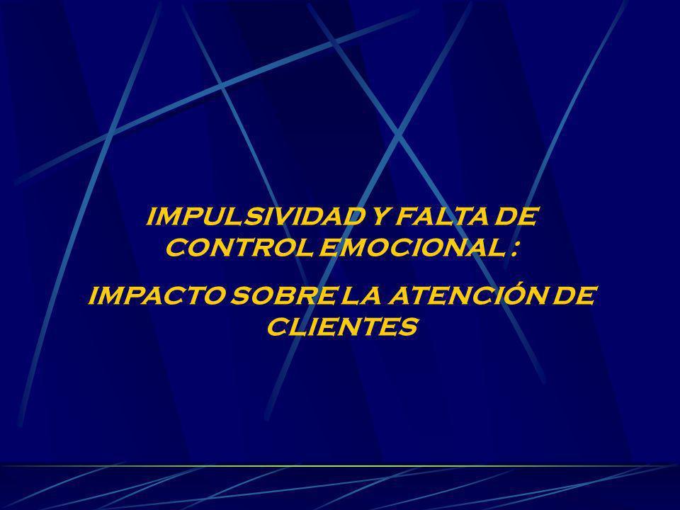 IMPULSIVIDAD Y FALTA DE CONTROL EMOCIONAL :