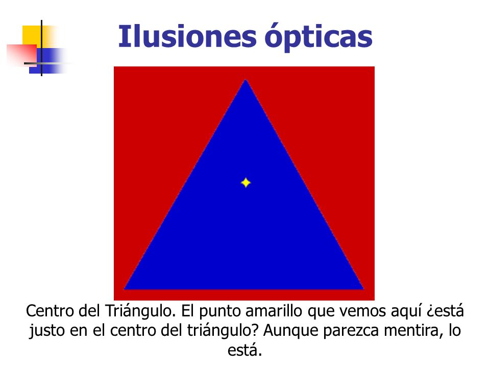 Ilusiones ópticas Centro del Triángulo.