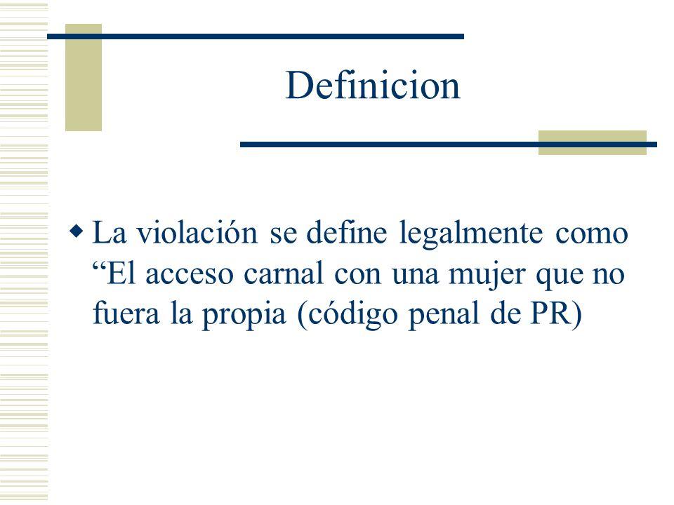 DefinicionLa violación se define legalmente como El acceso carnal con una mujer que no fuera la propia (código penal de PR)