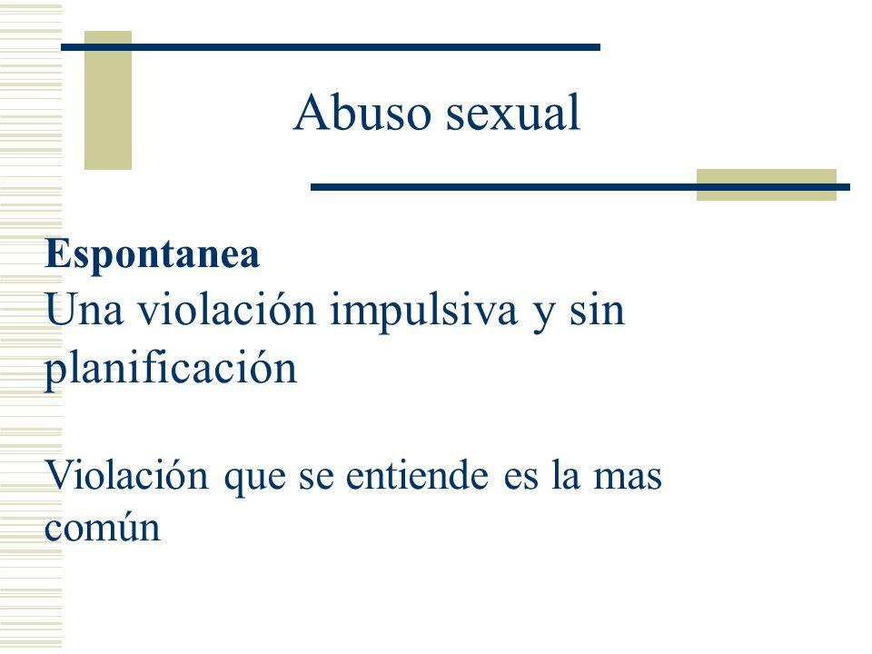 Abuso sexual Una violación impulsiva y sin planificación Espontanea