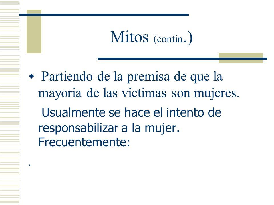 Mitos (contin.) Partiendo de la premisa de que la mayoria de las victimas son mujeres.