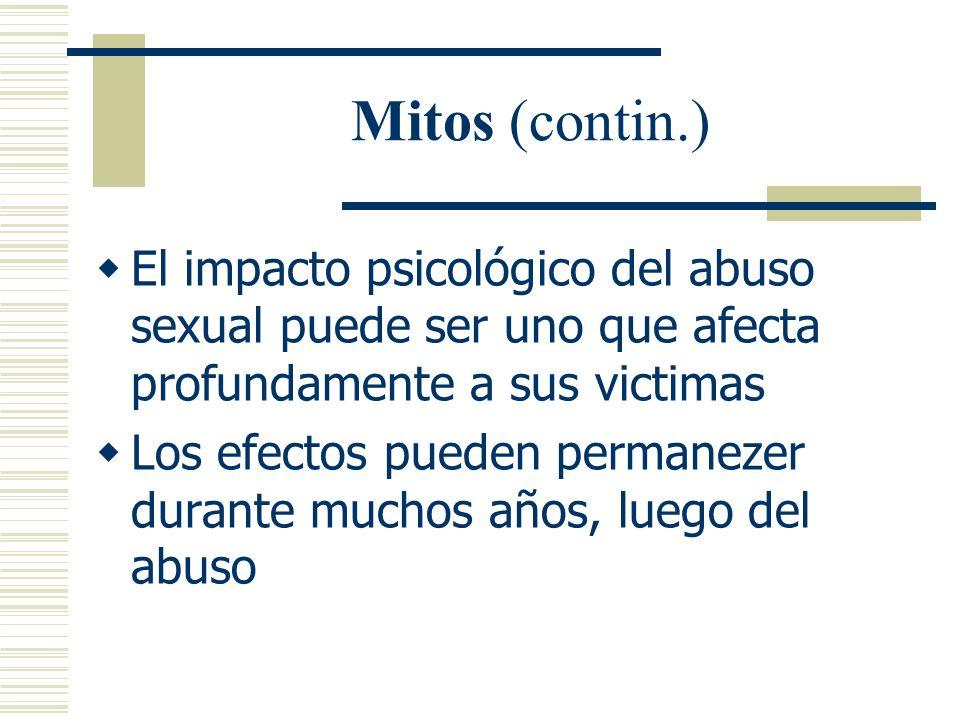 Mitos (contin.) El impacto psicológico del abuso sexual puede ser uno que afecta profundamente a sus victimas.