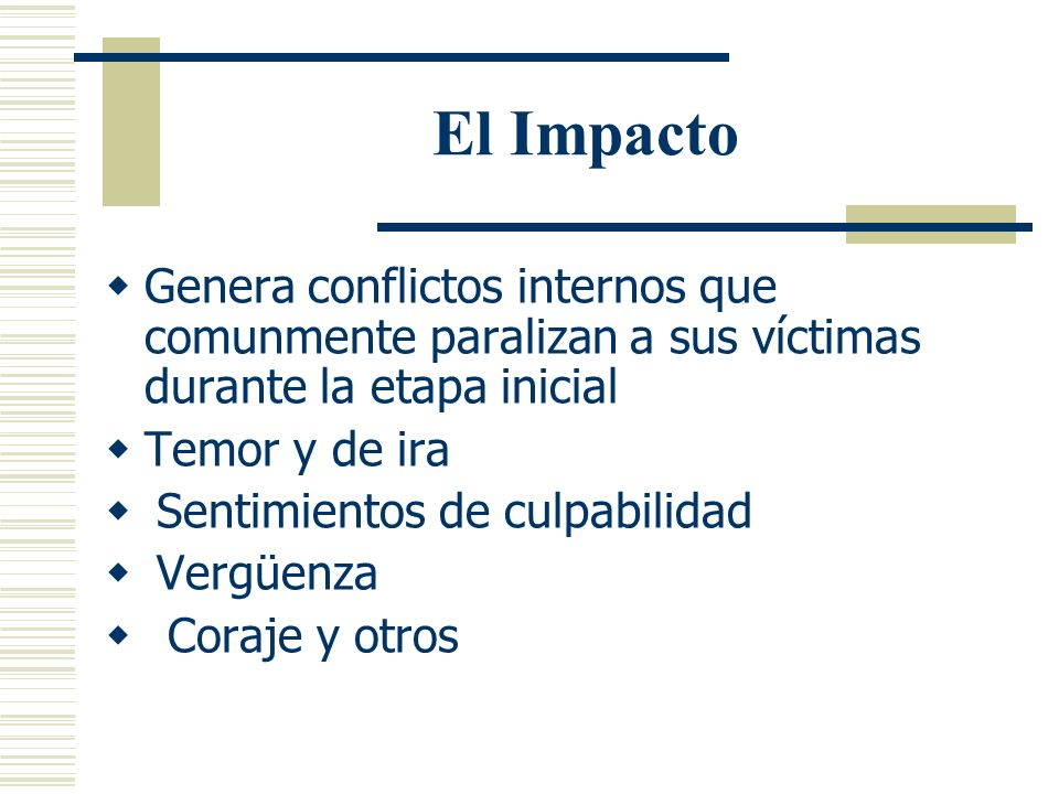 El ImpactoGenera conflictos internos que comunmente paralizan a sus víctimas durante la etapa inicial.