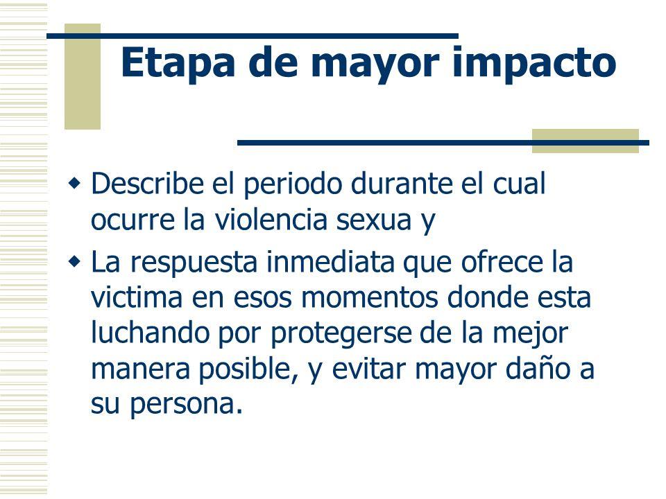 Etapa de mayor impacto Describe el periodo durante el cual ocurre la violencia sexua y.