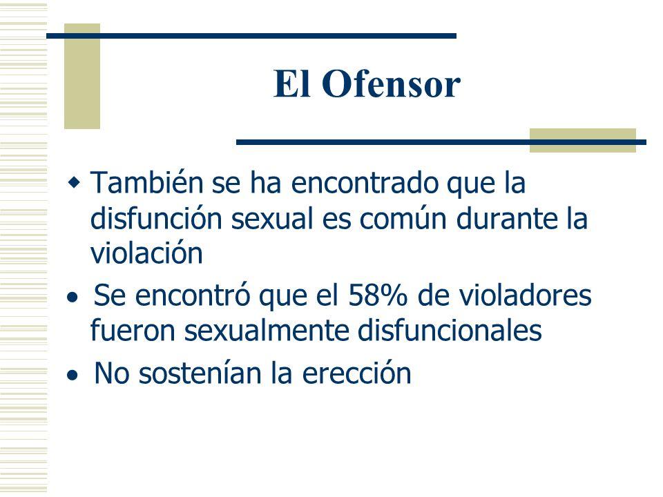 El OfensorTambién se ha encontrado que la disfunción sexual es común durante la violación.