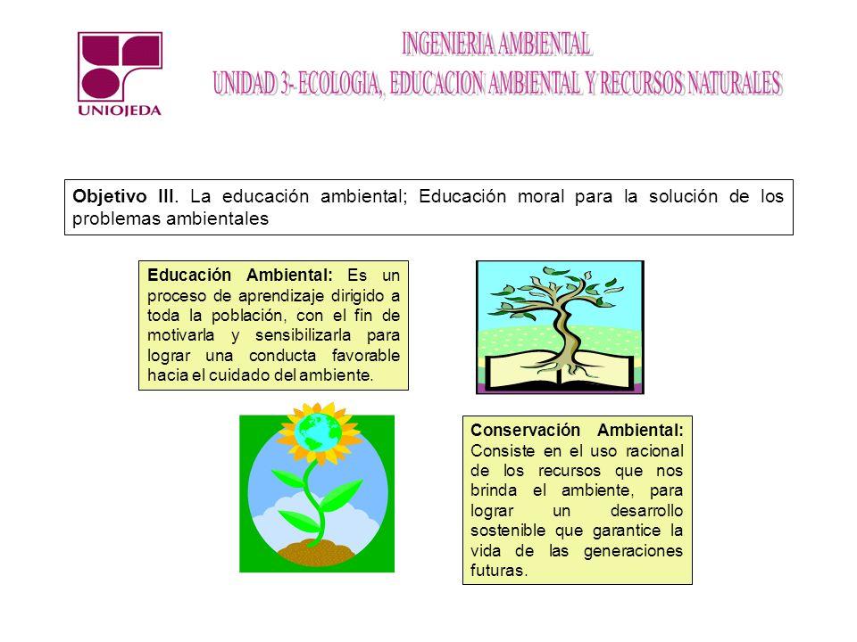 Objetivo III. La educación ambiental; Educación moral para la solución de los problemas ambientales