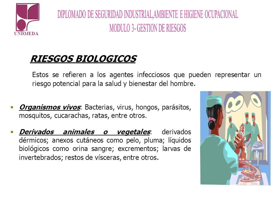 RIESGOS BIOLOGICOS Estos se refieren a los agentes infecciosos que pueden representar un riesgo potencial para la salud y bienestar del hombre.