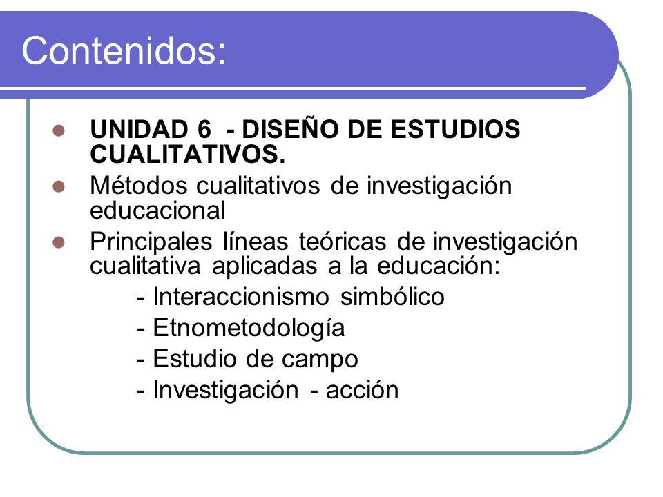 Contenidos: UNIDAD 6 - DISEÑO DE ESTUDIOS CUALITATIVOS.