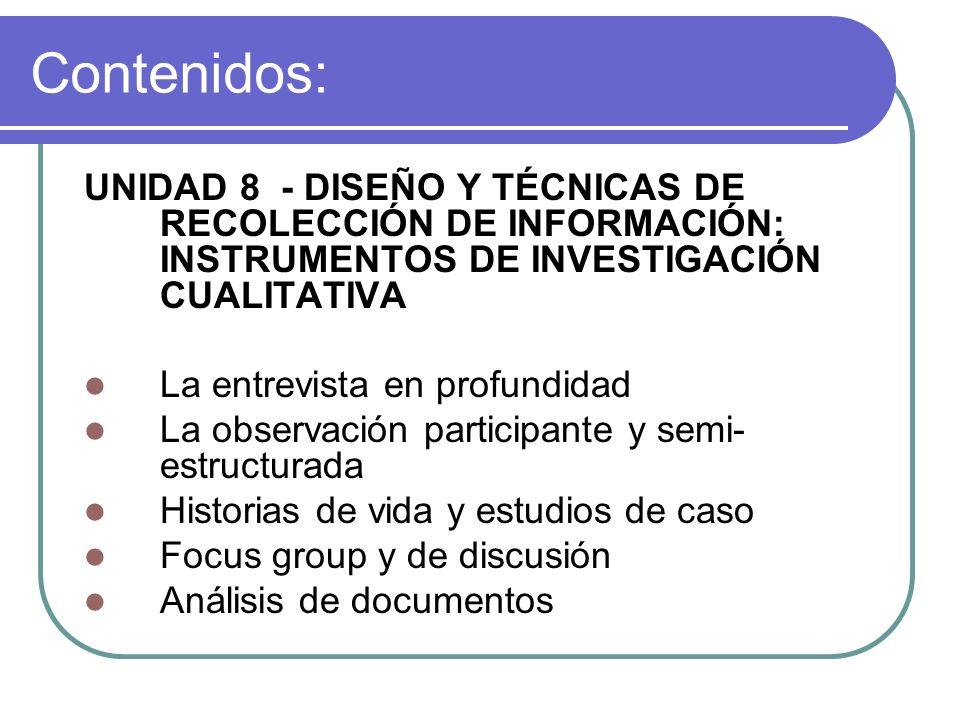 Contenidos: UNIDAD 8 - DISEÑO Y TÉCNICAS DE RECOLECCIÓN DE INFORMACIÓN: INSTRUMENTOS DE INVESTIGACIÓN CUALITATIVA.
