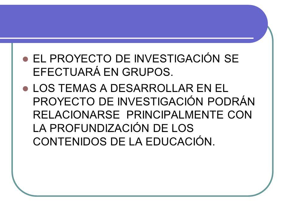 EL PROYECTO DE INVESTIGACIÓN SE EFECTUARÁ EN GRUPOS.