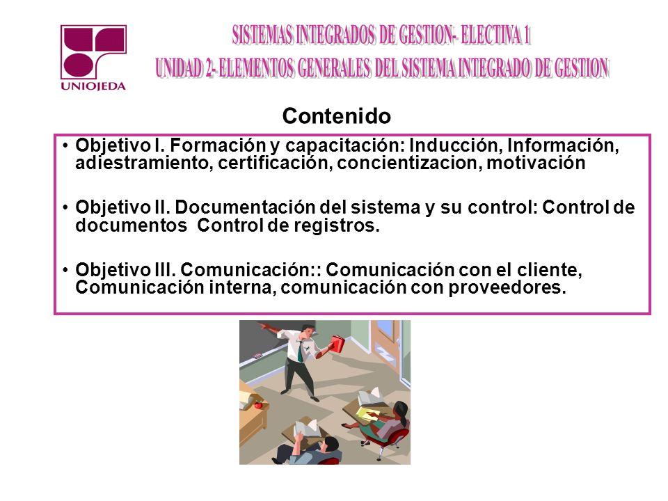 Contenido Objetivo I. Formación y capacitación: Inducción, Información, adiestramiento, certificación, concientizacion, motivación.