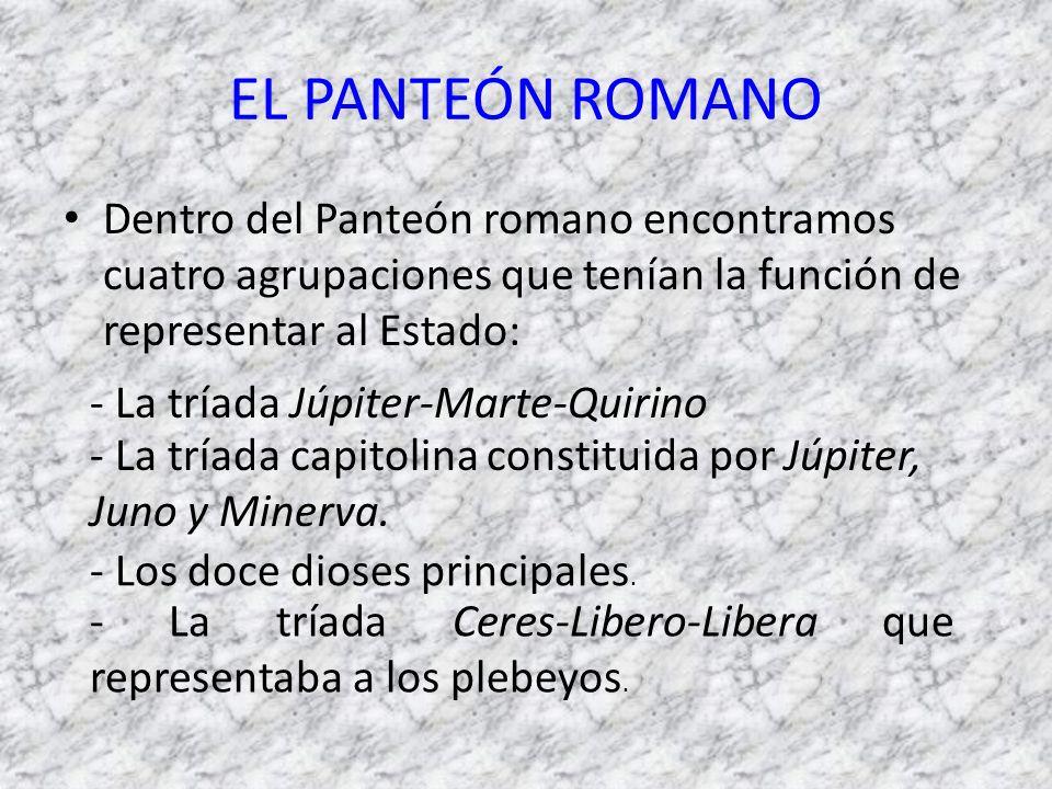 EL PANTEÓN ROMANODentro del Panteón romano encontramos cuatro agrupaciones que tenían la función de representar al Estado: