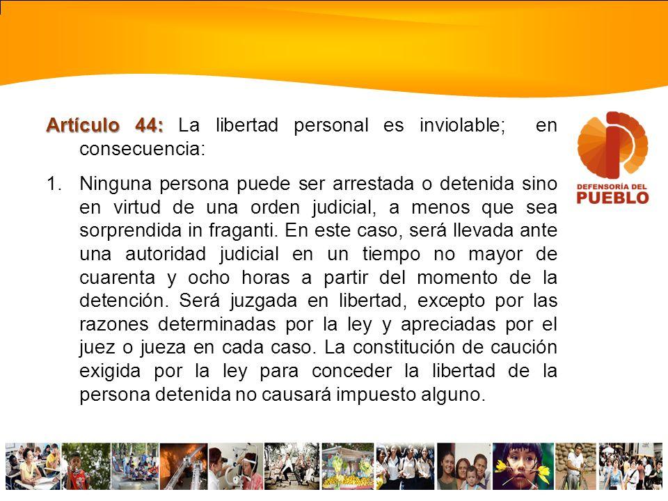 Artículo 44: La libertad personal es inviolable; en consecuencia: