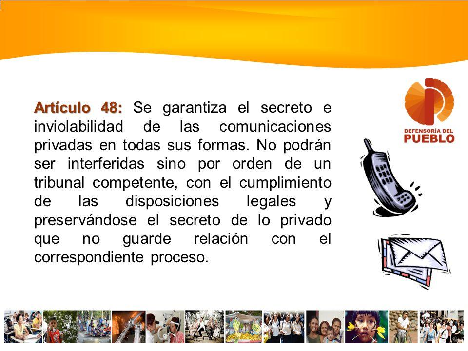 Artículo 48: Se garantiza el secreto e inviolabilidad de las comunicaciones privadas en todas sus formas.
