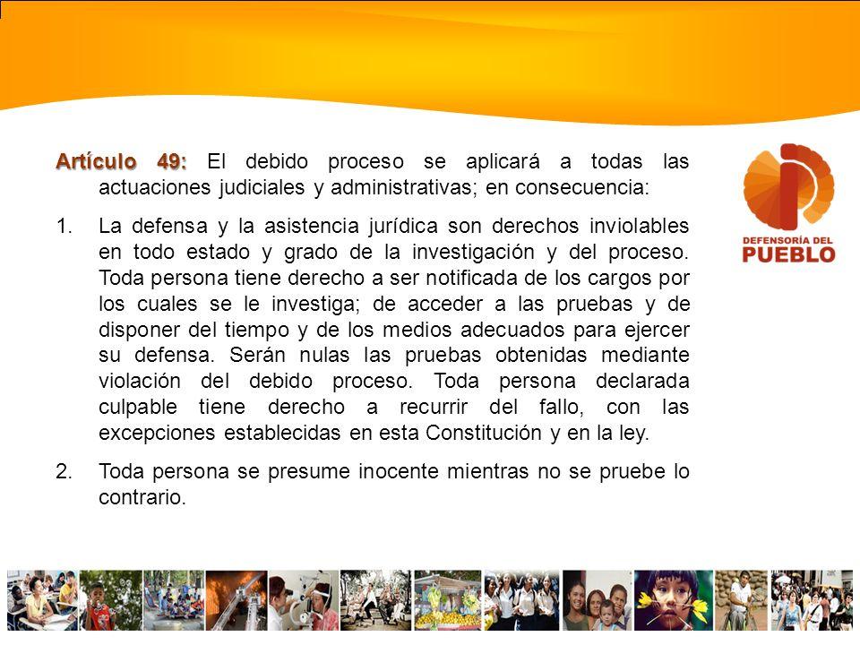 Artículo 49: El debido proceso se aplicará a todas las actuaciones judiciales y administrativas; en consecuencia: