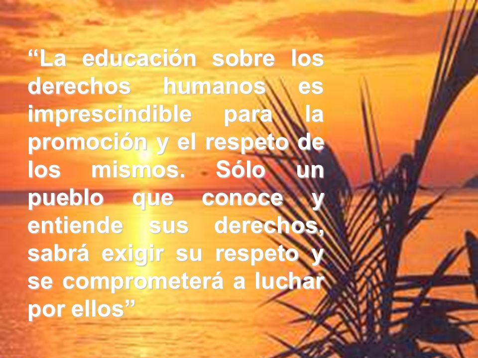 La educación sobre los derechos humanos es imprescindible para la promoción y el respeto de los mismos.
