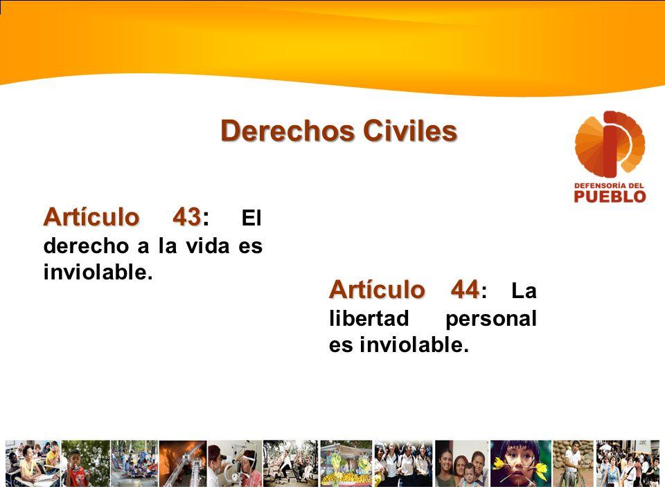 Derechos Civiles Artículo 43: El derecho a la vida es inviolable.