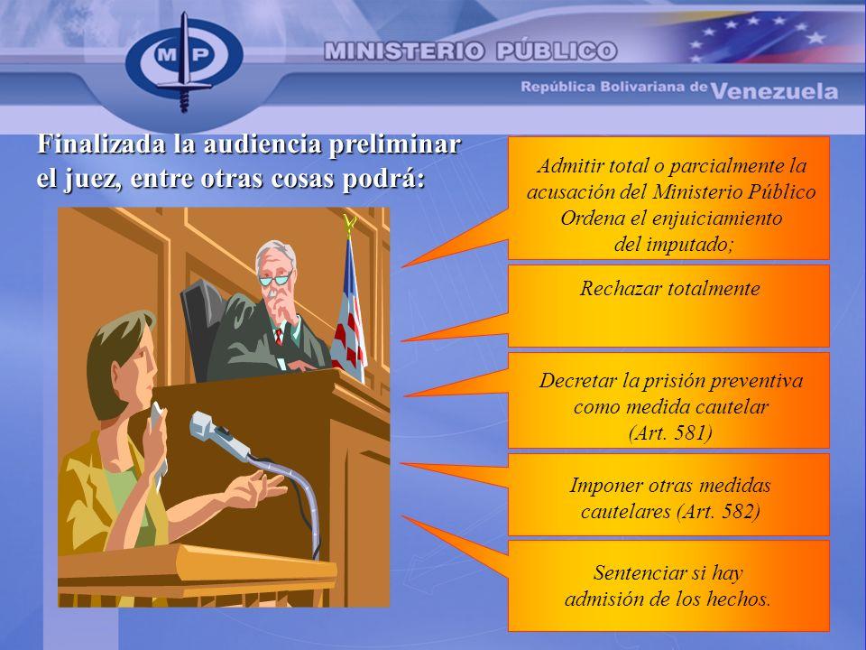Finalizada la audiencia preliminar el juez, entre otras cosas podrá: