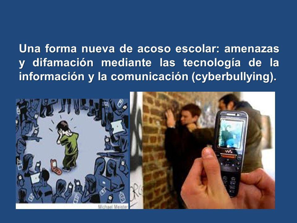 Una forma nueva de acoso escolar: amenazas y difamación mediante las tecnología de la información y la comunicación (cyberbullying).